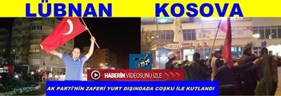 1 KASIM SEÇİMLERİNDEN ZAFER İLE CIKAN AK PARTİ'NİN SEVİNCİ KOSOVA VE LÜBNAN'DADA COŞKU İLE KUTLANDI