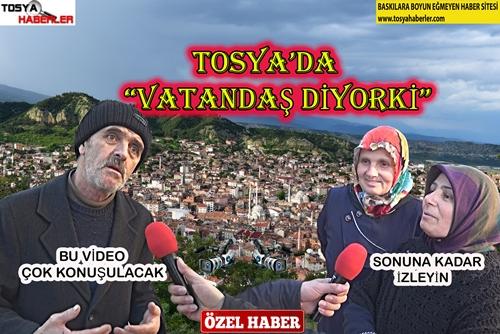 """TOSYA'DA VATANDAŞ DİYOR'Kİ…!  ( 1 )   """"lütfen videonun tamamını izleyin"""""""