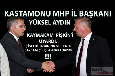 KASTAMONU İL BAŞKANI YÜKSEL AYDIN TOSYA KAYMAKAMI PİŞKİN'İ UYARDI..