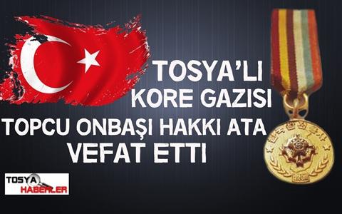 KORE GAZİSİ TOSYA'LI TOPCU ONBAŞI HAKKI ATA VEFAT ETTİ..