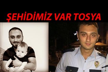 TOSYA'LI POLİS ERKAN GÖKTEKE ŞEHİT OLDU..